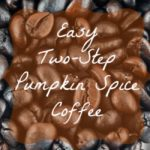 Easy-Peasy Two-Step Pumpkin Spice Coffee