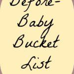 Before-Baby Bucket List